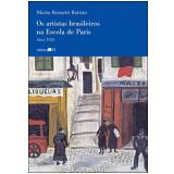 Os Artistas Brasileiros nas Escolas de Paris - Marta Rosseti Batista