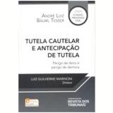 Tutela Cautelar E Antecipação De Tutela - André Luiz Bäuml Tesser
