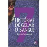7 Histórias De Gelar O Sangue - Antonio Schimeneck