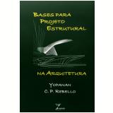 Bases para Projeto Estrutural na Arquitetura - Yopanan Rebello