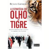 A Estratégia do Olho de Tigre - Renato Grinberg