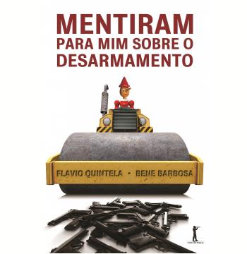 Mentiram para mim sobre o desarmamento (Ebook)
