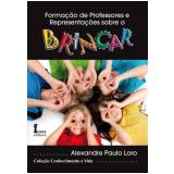 Formaçao De Professores E Representaçoes Sobre o Brincar - Alexandre Paulo Loro