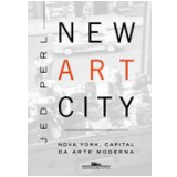 New Art City - Jed Perl