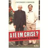 A Fé em Crise? - Joseph Ratzinger, V. Messori