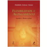 Flexibilidade e Alongamento - Abdallah Achour Junior
