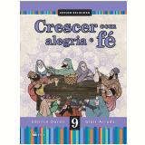 Crescer Com Alegria E Fé - 9º Ano - Ensino Fundamental II - Ednilce Duran