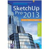 Sketchup Pro 2013 - Ensino Pratico E Didatico - Glauber Cavassani