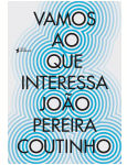 Vamos Ao Que Interessa - João Pereira Coutinho