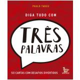 Diga Tudo Com Três Palavras - Paulo Tadeu