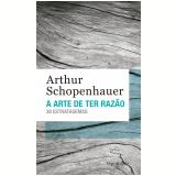 A Arte de Ter Razão - 38 Estratagemas - Arthur Schopenhauer