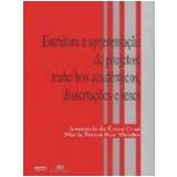 Estrutura e Apresentação de Projetos, Trabalhos Acadêmicos, Dissertações e Teses - Anamaria da Costa Cruz, Maria Tereza Reis Mendes
