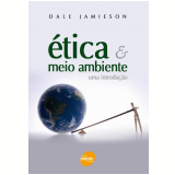 Ética e Meio Ambiente - Dale Jamieson