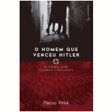 O Homem Que Venceu Hitler - Marcio Pitliuk