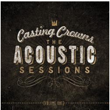 Casting Crowns - The Acoustic Sessions (CD) - Casting Crowns