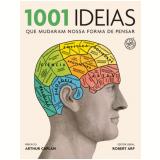 1001 Ideias Que Mudaram Nossa Forma De Pensar - Robert Arp