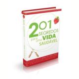 201 Segredos Para Uma Vida Saudável - Vários autores