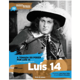 A Tomada do Poder por Lu�s 14 - Lu�s 14 (Vol.22) -