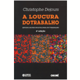 A Loucura do Trabalho - Christophe Dejours