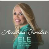 Andrea Fontes - Ele me Chamou de Alguém (CD) - Andréa Fontes