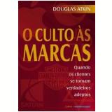 O Culto às Marcas - Douglas Atkin