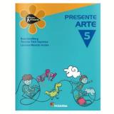 Projeto Presente - Arte - 5º Ano - Tarcísio Tatit Sapienza, Luciana Mourão Arslan, Rosa  Lavelberg
