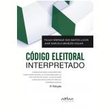Código Eleitoral Interpretado - Paulo Henrique dos Santos Lucon, José Marcelo Menezes Vigliar