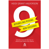 9 Atitudes das Pessoas Bem-sucedidas - Heidi Grant Halvorson
