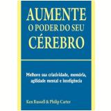 Aumente o Poder do Seu Cérebro - Ken Russel, Philip Carter