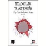 Pedagogia da Transgressão - Ruy Cezar do EspÍrito Santo