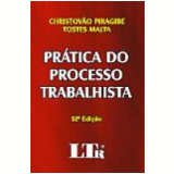 Pr�tica do Processo Trabalhista 32� Edi��o - Christovao Piragibe Tostes Malta
