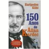 150 Anos de Allan Kardec - Euripedes Kuhl