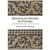 História Do Direito Na Europa - Antonio Padoa Schioppa