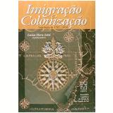 Imigraçao E Colonizaçao - Legislaçao 1747 A 1915 - Luiza Iotti