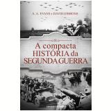 A Compacta Hist�ria Da Segunda Guerra - A. A. Evans, David Gibbons