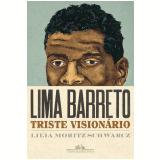 Lima Barreto - Triste Visionário - Lilia M. Schwarcz