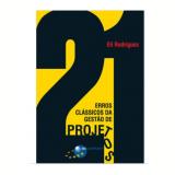 21 Erros Clássicos da Gestão de Projetos - Eli Rodrigues