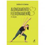 Alongamento & Flexionamento - Estélio H. M. Dantas