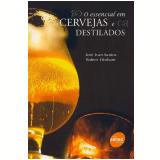 O Essencial em Cervejas e Destilados - José Ivan Santos, Robert Dinham