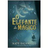 O Elefante do Mágico - Kate Dicamillo