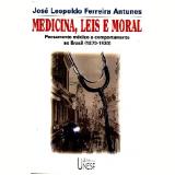 Medicina,leis e Moral:pensamento Medico e Comp... - Jose Leopoldo Ferreira Antunes
