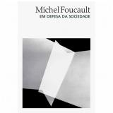 Em Defesa da Sociedade - Michel Foucault