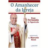 O Amanhecer Da Igreja - Dom Fernando Antônio Figueiredo