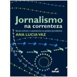Jornalismo Na Correnteza - Ana Lucia Vaz