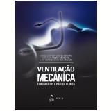 Ventilação Mecânica: Fundamentos E Prática Clínica - Valiatti, Cols.
