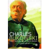 Charles Bukowski: Vida e Loucuras de um Velho Safado - Howard Sounes