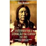 Enterrem Meu Coração na Curva do Rio - Dee Brown