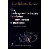 Os Cabeças-de-Bagre Também Merecem o Paraíso - José Roberto Torero