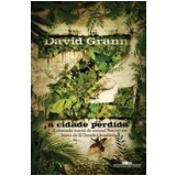 Z: A Cidade Perdida - David Grann