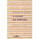 A Clave do Poético - Benedito Nunes